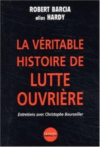 La Véritable histoire de Lutte Ouvrière : Entretiens avec Christophe Bourseiller