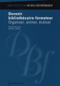 Devenir bibiothécaire-formateur : Organiser, animer, évaluer