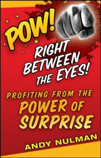 Pow! Right Between the Eyes: Profiting from the Power of Surprise: Epub Edition