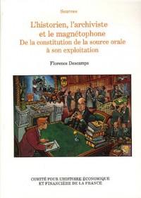 L'historien, l'archiviste et le magnétophone : De la constitution de la source orale à son exploitation