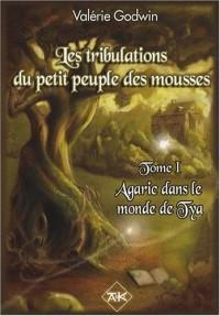 Les Tribulations du Petit Peuple des Mousses, Tome 1 : Agaric dans le monde de Tya