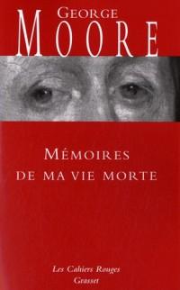 Mémoires de ma vie morte : Galanteries, méditations, souvenirs, soliloques et conseils aux amants avec des réflexions variées sur la vertu et le mérite