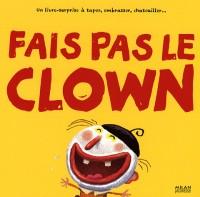 Fais pas le clown