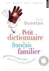 Petit dictionnaire du français familier. 2000 mots et expressions : d'avoir la pétocher à zigouiller [Poche]