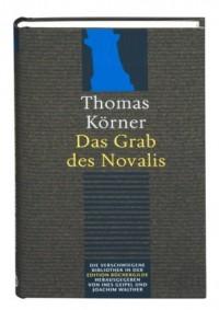 Das Grab der Novalis. Dramatisierter Essay. Fragment einer Weltanschauung.