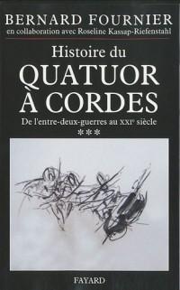 Histoire du quatuor à cordes : Tome 3, De l'entre-deux-guerre au XXIe siècle