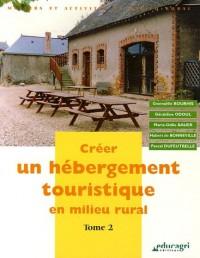 Créer un hébergement touristique en milieu rural. : Tome 2