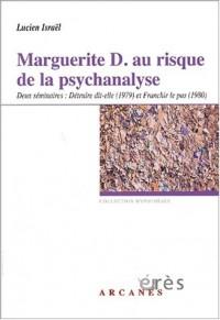 Marguerite D. au risque de la psychanalyse. Deux séminaires : Détruire dit-elle (1979) et Franchir le pas (1980)