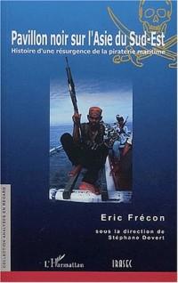 Pavillon noir sur l'Asie du Sud-Est. Histoire d'une résurgence de la piraterie maritime