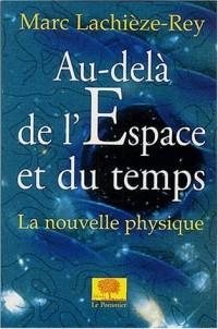 Au-delà de l'espace et du temps. La nouvelle physique