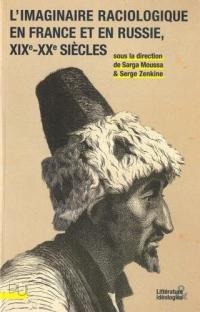 L'imaginaire raciologique en France et en Russie, XIXe-XXe siècles