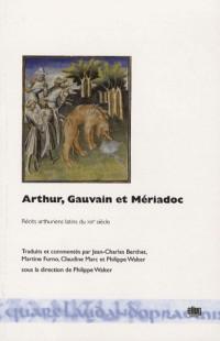 Arthur, Gauvain et Mériadoc : Récits arthuriens latins du XIIIe siècle
