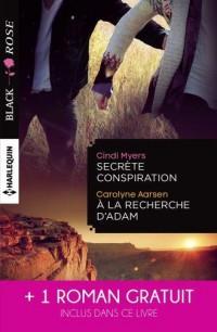 Secrète conspiration - A la recherche d'Adam - Une étrange attirance