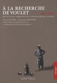 A la recherche de Voulet : Sur les traces sanglantes de la mission Afrique centrale (1898-1899)