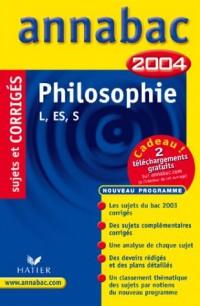 Annabac 2004 : Philosophie, L, ES, S (+ corrigés)
