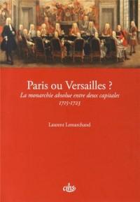 Paris ou Versailles ? : La monarchie absolue entre deux capitales (1715-1723)
