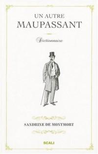 Un autre Maupassant : Dictionnaire, suivi de Le canular de Le Corbeau et souvenir de Madame X