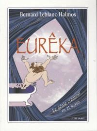 Eureka, le Génie Créateur en 21 Lecons