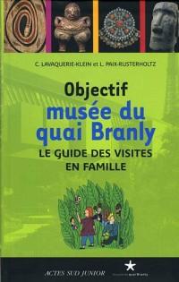 Objectif musée du quai Branly : Le guide des visites en famille