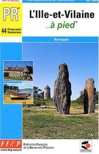 L'Ile-et-Vilaine à pied : 44 promenades et randonnées