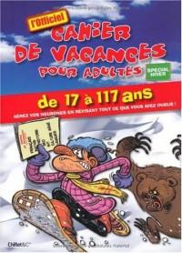 Cahier de vacances pour adultes, spécial hiver 2009 : De 7 à 117 ans aérez vos neurones en révisant tout ce que vous avez oublié