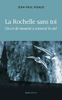 La Rochelle sans toi - un cri de mouette a traverse le ciel
