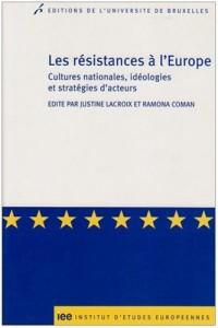 Les résistances à l'Europe : Cultures nationales, idéologies et stratégies d'acteurs