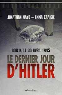 Le Dernier Jour d'Hitler: Berlin, 30 avril 45