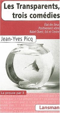 Les Transparents, trois comédies : Etat des lieux ; Positivement vôtre ; Babel Ouest, Est et Centre