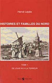 Histoires et familles du Nord : Tome 1 : De Louis XIV à la Terreur
