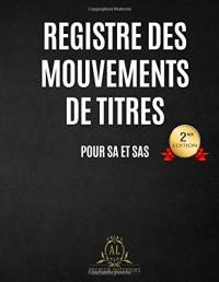 Registre des mouvements de titres: Pour SA et SAS - 2nde édition (2018)