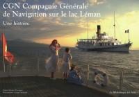 CGN Compagnie Générale de Navigation sur le lac Léman : Une histoire