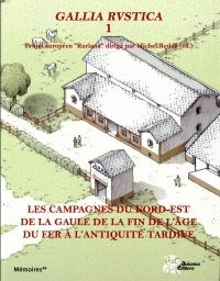 Gallia Rustica : Volume 1, Les campagnes du nord-est de la Gaule, de la fin de l'âge du fer à l'Antiquité tardive