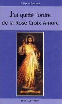 J'ai quitté l'ordre de la Rose Croix Amorc