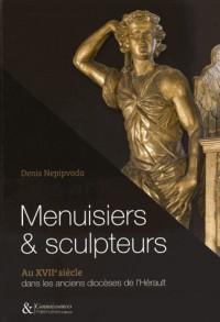Menuisiers & sculpteurs : Au XVIIe siècle dans les anciens diocèses de l'Hérault