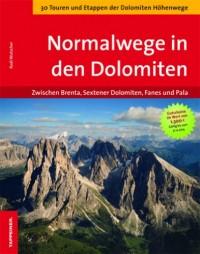 Normalwege in den Dolomiten: Zwischen Brenta, Sextener Dolomiten, Fanes und Pala