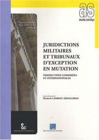 Juridictions militaires et tribunaux d'exception en mutation : Perspectives comparées et internationales