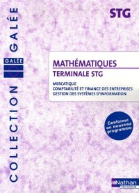Mathématiques Tle STG : Mercatique, comptabilité et finance des entreprises, gestion des systèmes d'information