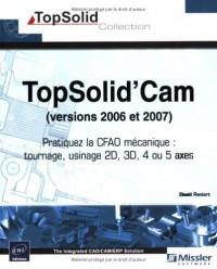 Topsolid'Cam (versions 2006 et 2007) - Pratiquez la CFAO mécanique : tournage, usinage 2D, 3D, 4 ou 5 axes.