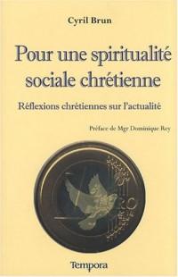 Pour une spiritualité sociale chrétienne : Réflexions chrétiennes sur l'actualité