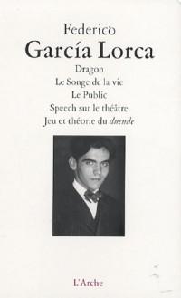 Dragon ; Le Songe de la vie ; Le Public ; Speech sur le théâtre ; Jeu et théorie du duende