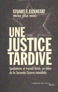 Une Justice tardive : Spoliations et travail forcé, un bilan de la Seconde Guerre mondiale