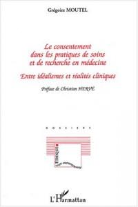 Le consentement dans les pratiques de soins et de recherche en médecine : Entre idéalismes et réalités cliniques