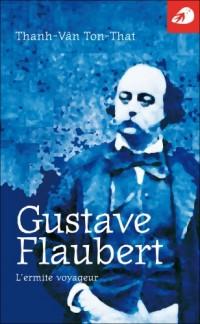 Gustave Flaubert, l'ermite voyageur