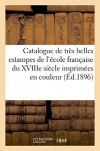 Catalogue de très belles estampes de l'école française du XVIIIe siècle imprimées en couleur: et en noir, composant la collection de M. G. P*** Paire, dont la vente aura lieu Hôtel Drouot