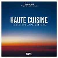 Haute cuisine: Les grands chefs à la table d'Air France