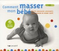 Comment masser mon bébé ? : Petits massages apaisants pour grandir en bonne santé