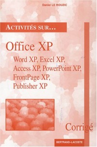 Office XP : Word XP, Excel XP, Access XP, PowerPoint XP, FrontPage XP, Publisher XP, Corrigé