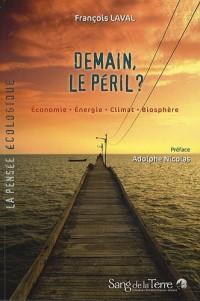 Demain, le péril ? : Economie, énergie, climat, biosphère