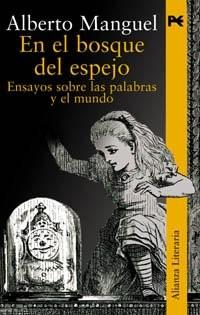 En el bosque del espejo / In the forest Mirror: Ensayos Sobre Las Palabras Y El Mundo / Essays About Words and the World